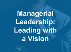 Thumbnail to a course sample titled Managerial Leadership: Leading with a Vision