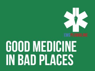 Good Medicine in Bad Places
